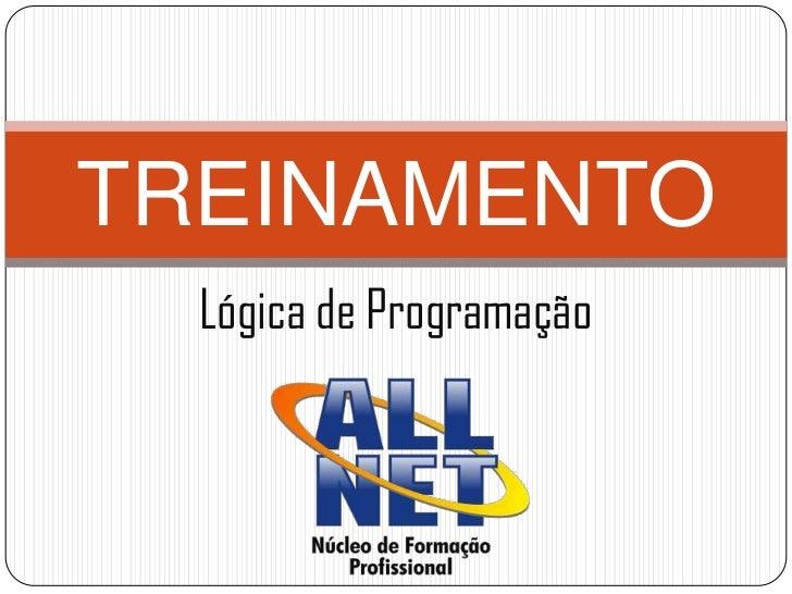 Lógica de Programação<br />TREINAMENTO<br />