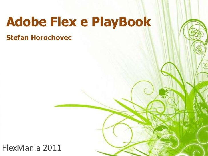 Adobe Flex e PlayBook<br />Stefan Horochovec<br />FlexMania2011<br />