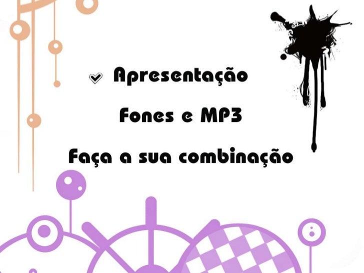 ApresentaçãoFones e MP3Faça a sua Combinação<br />