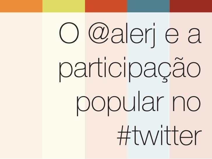 O @alerj e aparticipação popular no      #twitter