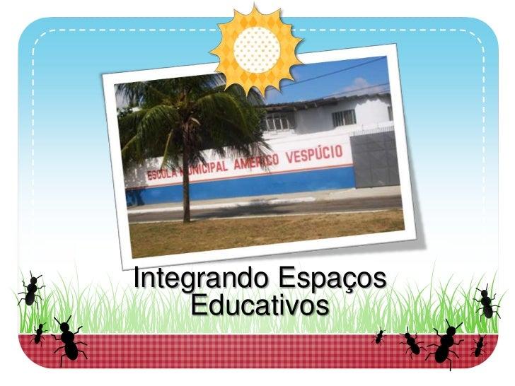 Integrando Espaços Educativos<br />