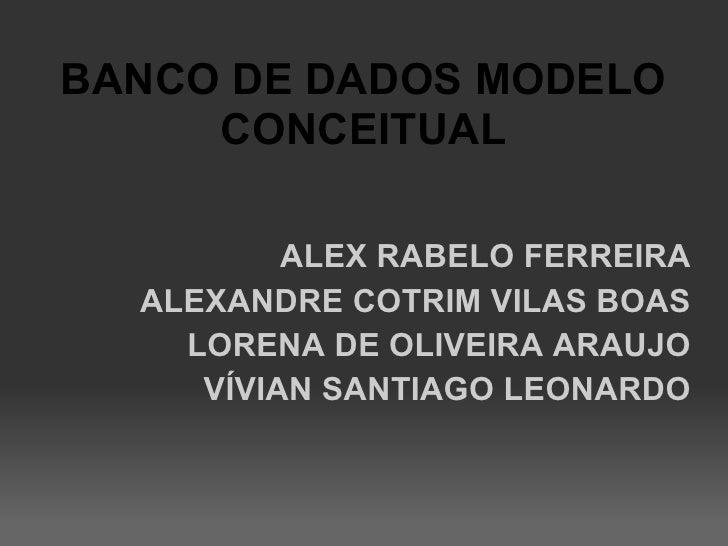 BANCO DE DADOS MODELO     CONCEITUAL          ALEX RABELO FERREIRA  ALEXANDRE COTRIM VILAS BOAS    LORENA DE OLIVEIRA ARAU...