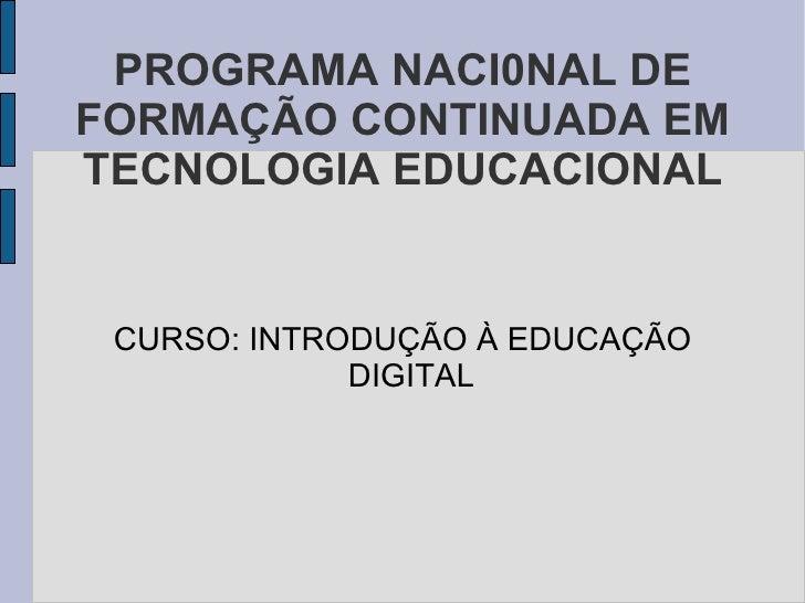 PROGRAMA NACI0NAL DE FORMAÇÃO CONTINUADA EM TECNOLOGIA EDUCACIONAL CURSO: INTRODUÇÃO À EDUCAÇÃO DIGITAL
