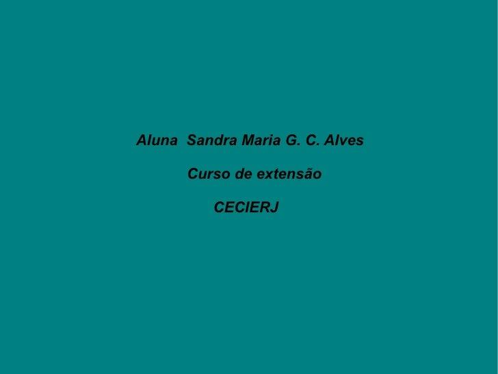 Aluna  Sandra Maria G. C. Alves Curso de extensão CECIERJ