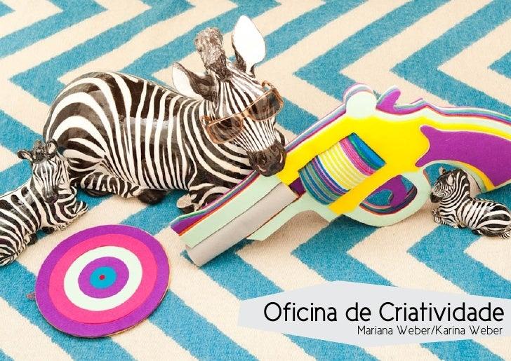 Oficina de Criatividade         Mariana Weber/Karina Weber