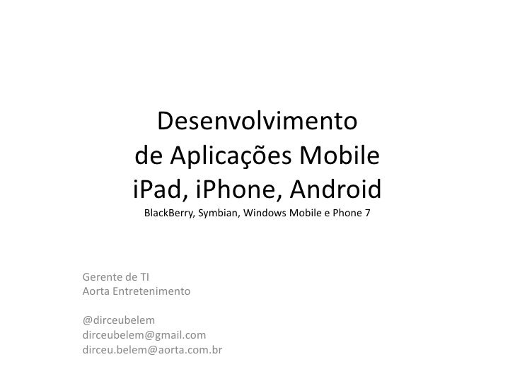 Desenvolvimento         de Aplicações Mobile         iPad, iPhone, Android           BlackBerry, Symbian, Windows Mobile e...