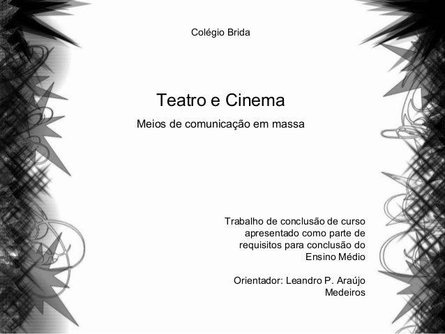 Colégio Brida Teatro e Cinema Meios de comunicação em massa Trabalho de conclusão de curso apresentado como parte de requi...