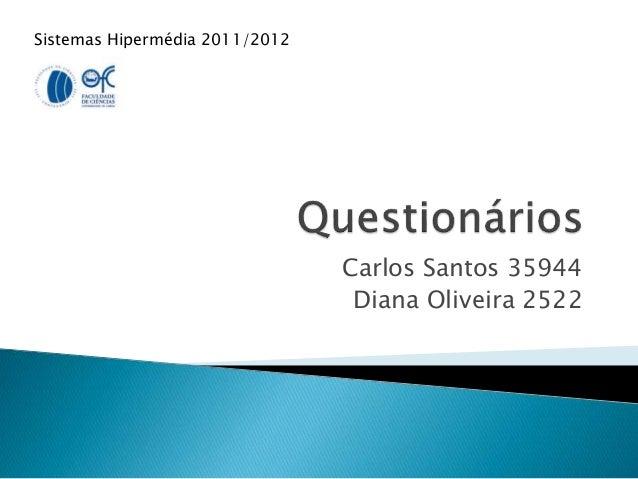 Carlos Santos 35944 Diana Oliveira 2522 Sistemas Hipermédia 2011/2012
