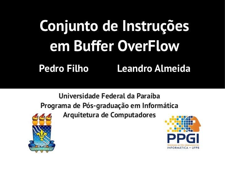 Conjunto de Instruções em Buffer OverFlowPedro Filho           Leandro Almeida     Universidade Federal da ParaíbaPrograma...