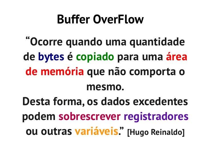 """Buffer OverFlow """"Ocorre quando uma quantidadede bytes é copiado para uma área de memória que não comporta o             me..."""