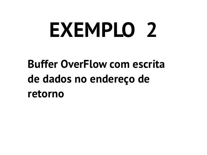 EXEMPLO 2Buffer OverFlow com escritade dados no endereço deretorno