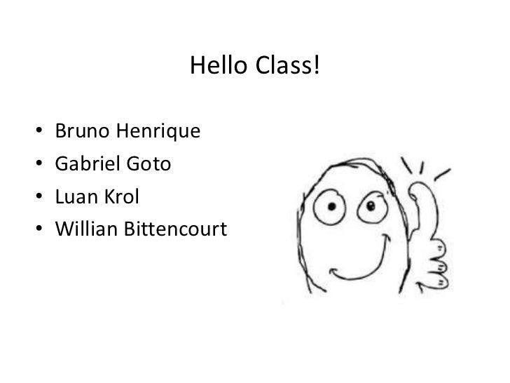 Hello Class!•   Bruno Henrique•   Gabriel Goto•   Luan Krol•   Willian Bittencourt