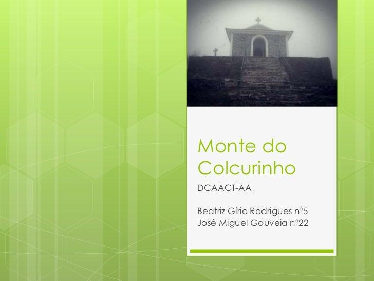 Monte doColcurinhoDCAACT-AABeatriz Gírio Rodrigues nº5José Miguel Gouveia nº22