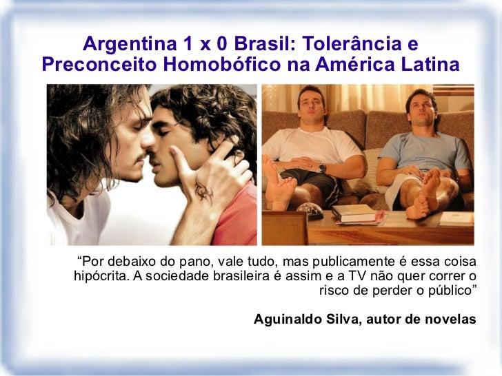 "Argentina 1 x 0 Brasil: Tolerância e Preconceito Homobófico na América Latina "" Por debaixo do pano, vale tudo, mas public..."