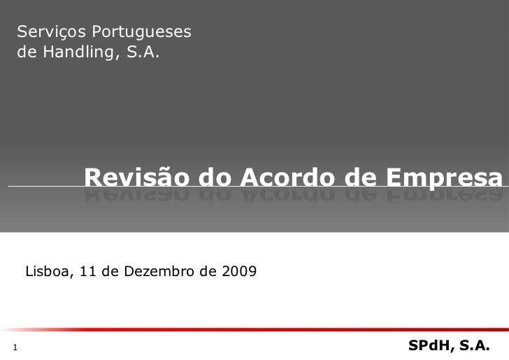 Serviços Portuguesesde Handling, S.A.           Revisão do Acordo de Empresa    Lisboa, 11 de Dezembro de 20091           ...