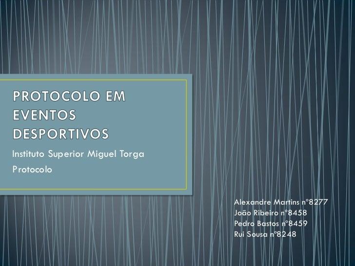 Instituto Superior Miguel TorgaProtocolo                                  Alexandre Martins nº8277                        ...
