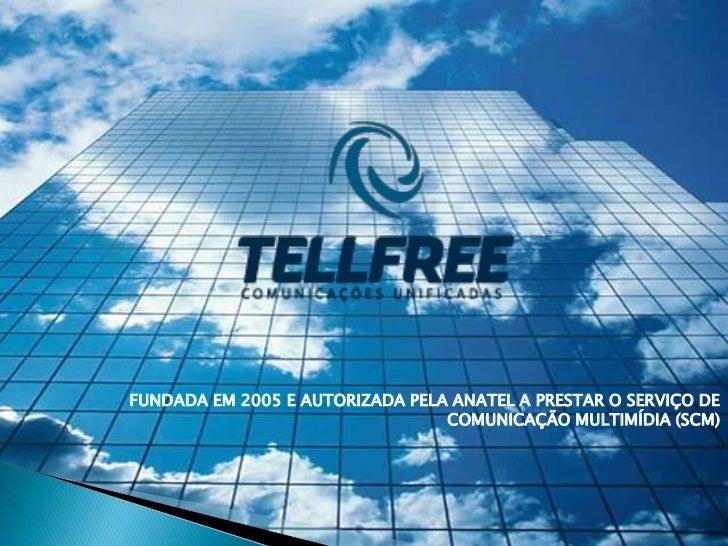 FUNDADA EM 2005 E AUTORIZADA PELA ANATEL A PRESTAR O SERVIÇO DE                                 COMUNICAÇÃO MULTIMÍDIA (SCM)
