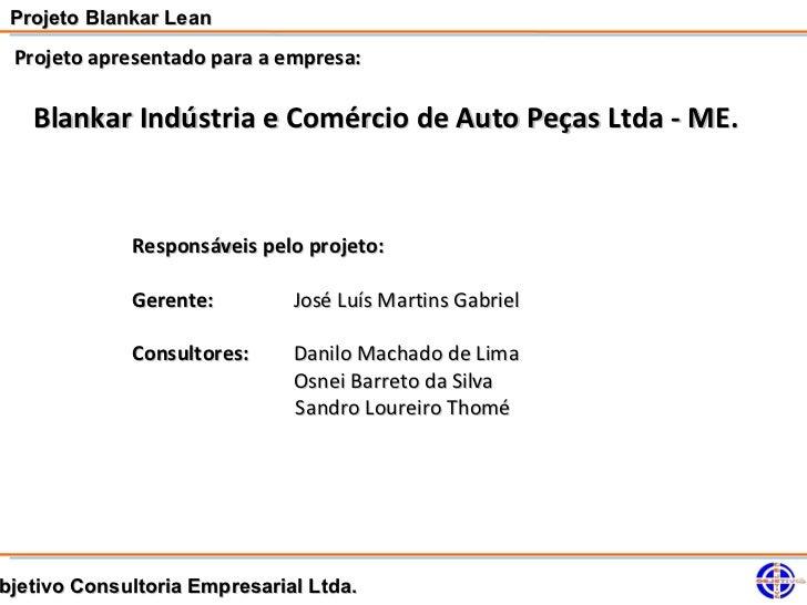Projeto Blankar Lean Projeto apresentado para a empresa:   Blankar Indústria e Comércio de Auto Peças Ltda - ME.          ...