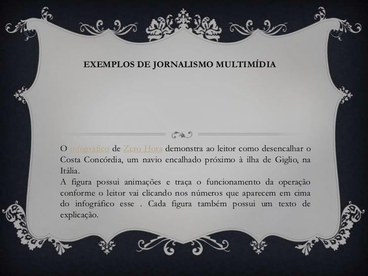 EXEMPLOS DE JORNALISMO MULTIMÍDIAO infográfico de Zero Hora demonstra ao leitor como desencalhar oCosta Concórdia, um navi...