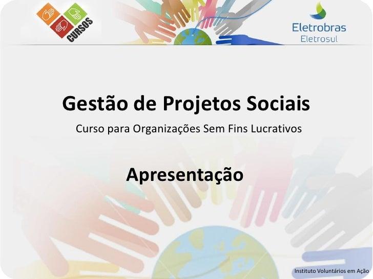 Gestão de Projetos Sociais Curso para Organizações Sem Fins Lucrativos          Apresentação                              ...