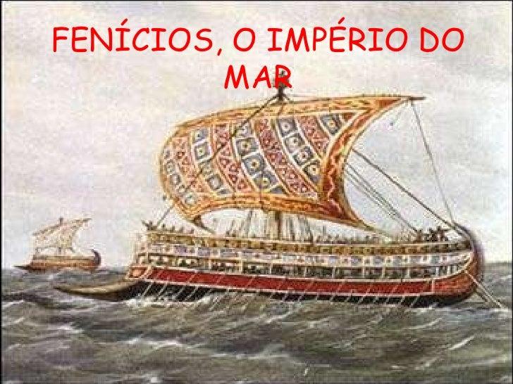 FENÍCIOS, O IMPÉRIO DO         MAR