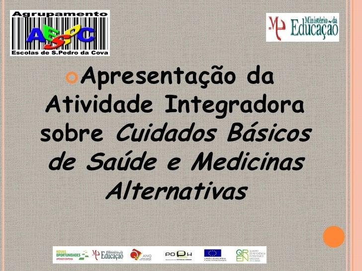 Apresentação   daAtividade Integradorasobre Cuidados Básicosde Saúde e Medicinas    Alternativas