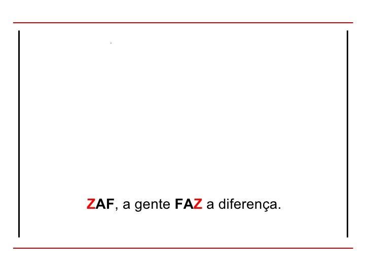 Z AF , a gente  FA Z  a diferença.
