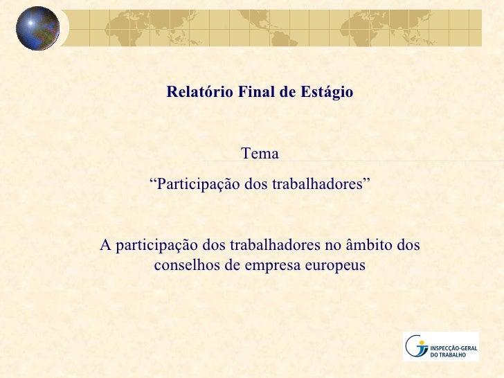 """Relatório Final de Estágio                    Tema       """"Participação dos trabalhadores""""A participação dos trabalhadores ..."""
