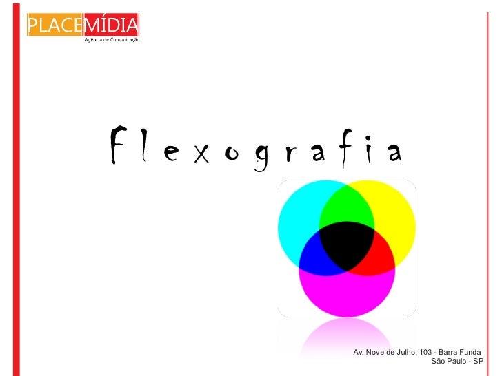Flexografia         Av. Nove de Julho, 103 - Barra Funda                               São Paulo - SP