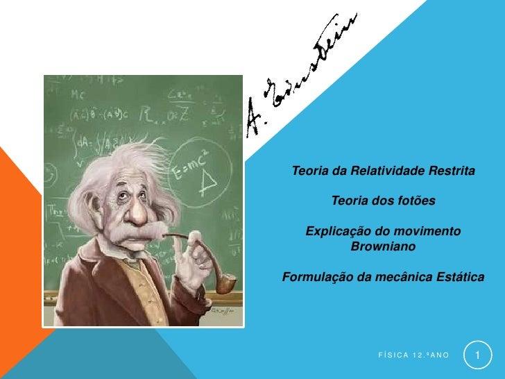 Teoria da Relatividade Restrita       Teoria dos fotões   Explicação do movimento          BrownianoFormulação da mecânica...