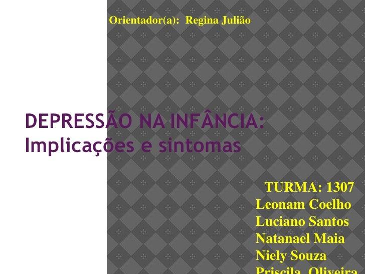 Orientador(a): Regina JuliãoDEPRESSÃO NA INFÂNCIA:Implicações e sintomas                                       TURMA: 1307...