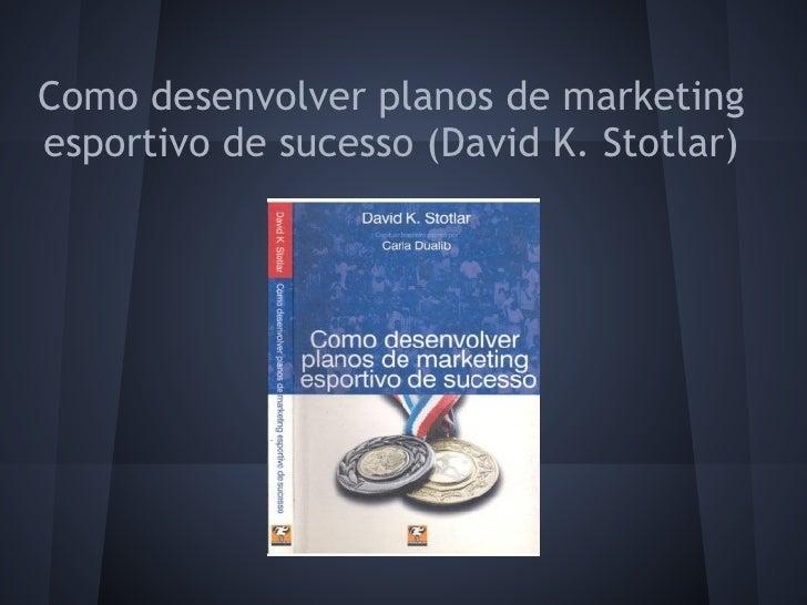 Como desenvolver planos de marketingesportivo de sucesso (David K. Stotlar)