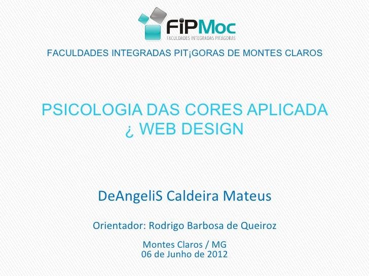 FACULDADES INTEGRADAS PITÁGORAS DE MONTES CLAROSPSICOLOGIA DAS CORES APLICADA        À WEB DESIGN        DeAngeliS Caldeir...