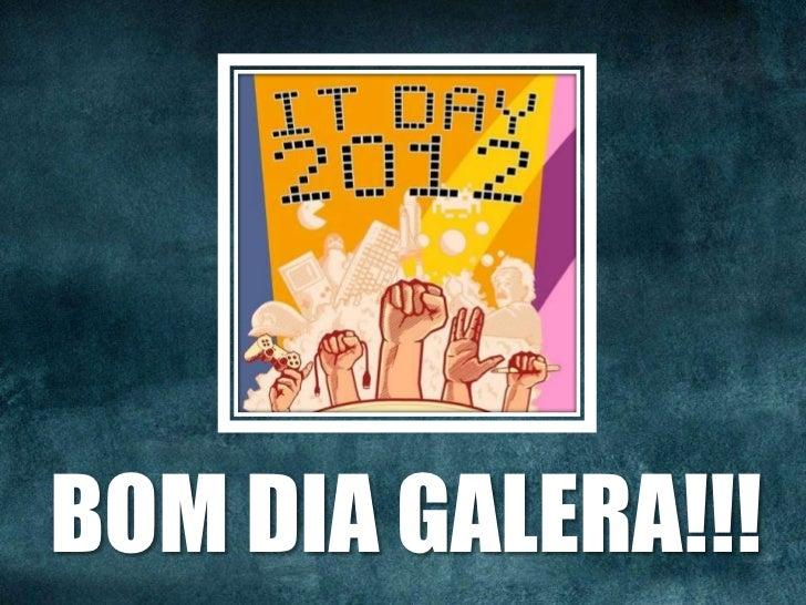 BOM DIA GALERA!!!