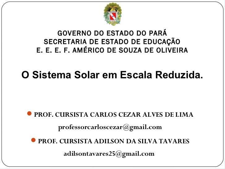 GOVERNO DO ESTADO DO PARÁ    SECRETARIA DE ESTADO DE EDUCAÇÃO  E. E. E. F. AMÉRICO DE SOUZA DE OLIVEIRAO Sistema Solar em ...