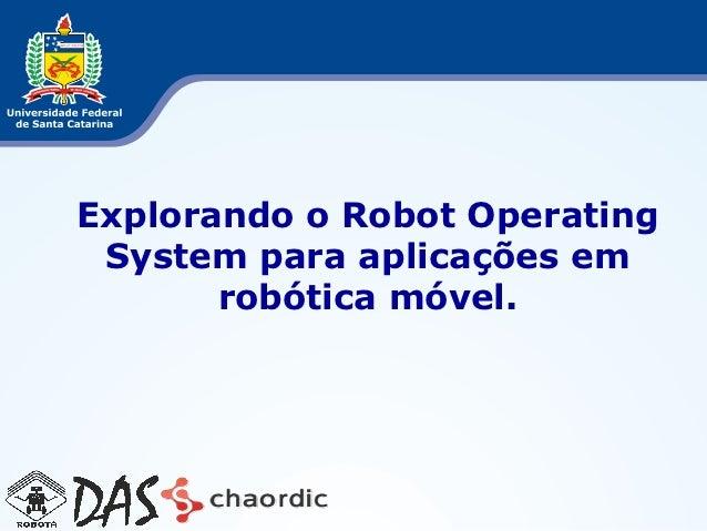 Explorando o Robot Operating System para aplicações em       robótica móvel.