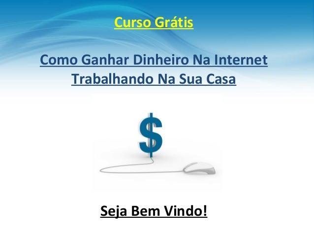 Curso Grátis Como Ganhar Dinheiro Na Internet Trabalhando Na Sua Casa Seja Bem Vindo!