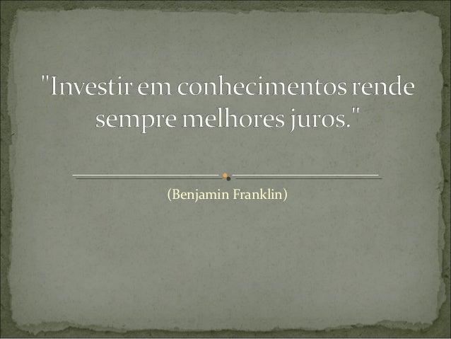 (Benjamin Franklin)
