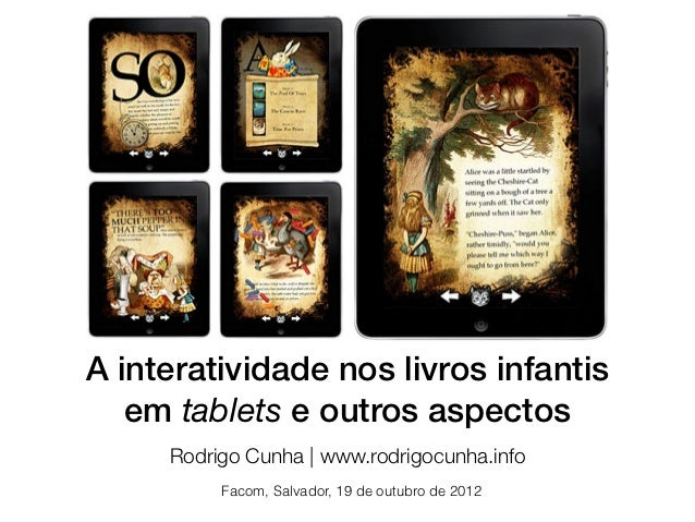 A interatividade nos livros infantis   em tablets e outros aspectos     Rodrigo Cunha | www.rodrigocunha.info          Fac...