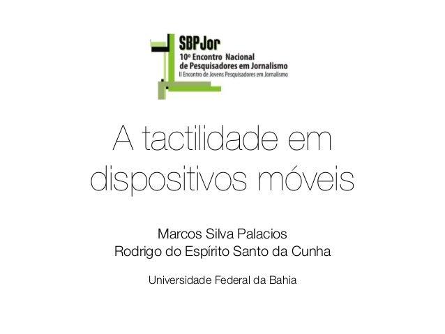 A tactilidade emdispositivos móveis       Marcos Silva Palacios Rodrigo do Espírito Santo da Cunha                        ...