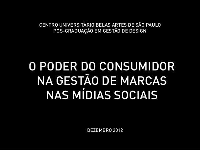 CENTRO UNIVERSITÁRIO BELAS ARTES DE SÃO PAULO      PÓS-GRADUAÇÃO EM GESTÃO DE DESIGNO PODER DO CONSUMIDOR NA GESTÃO DE MAR...