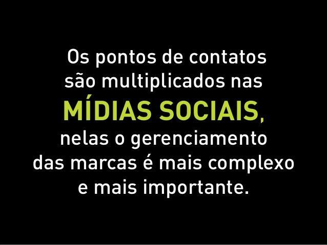 Os pontos de contatos   são multiplicados nas  Mídias sociais,  nelas o gerenciamentodas marcas é mais complexo    e mais ...