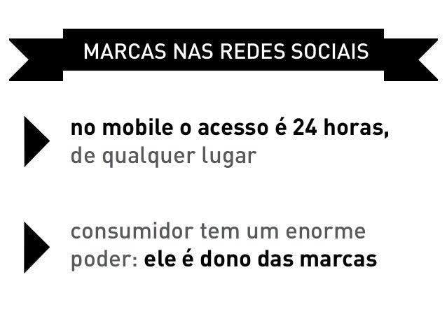Marcas Nas REDES sociaisno mobile o acesso é 24 horas,de qualquer lugarconsumidor tem um enormepoder: ele é dono das marcas