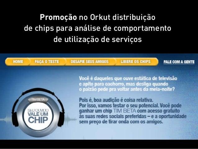 Promoção no Orkut distribuiçãode chips para análise de comportamento        de utilização de serviços