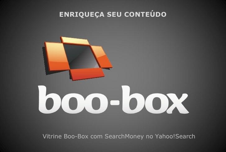 ENRIQUEÇA SEU CONTEÚDO Vitrine Boo-Box com SearchMoney no Yahoo!Search