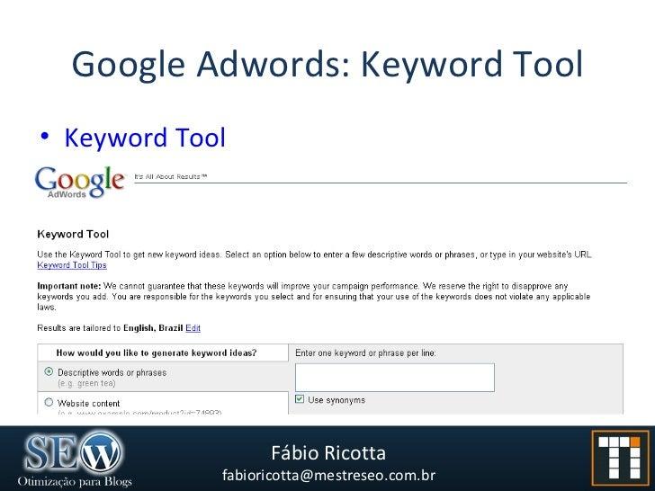 Google Adwords: Keyword Tool <ul><li>Keyword   Tool </li></ul>