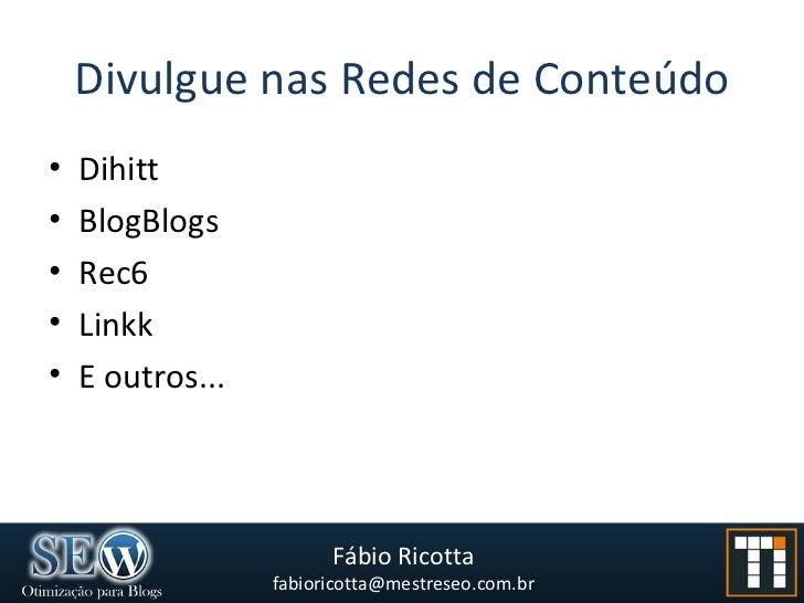 Divulgue nas Redes de Conteúdo <ul><li>Dihitt </li></ul><ul><li>BlogBlogs </li></ul><ul><li>Rec6 </li></ul><ul><li>Linkk <...