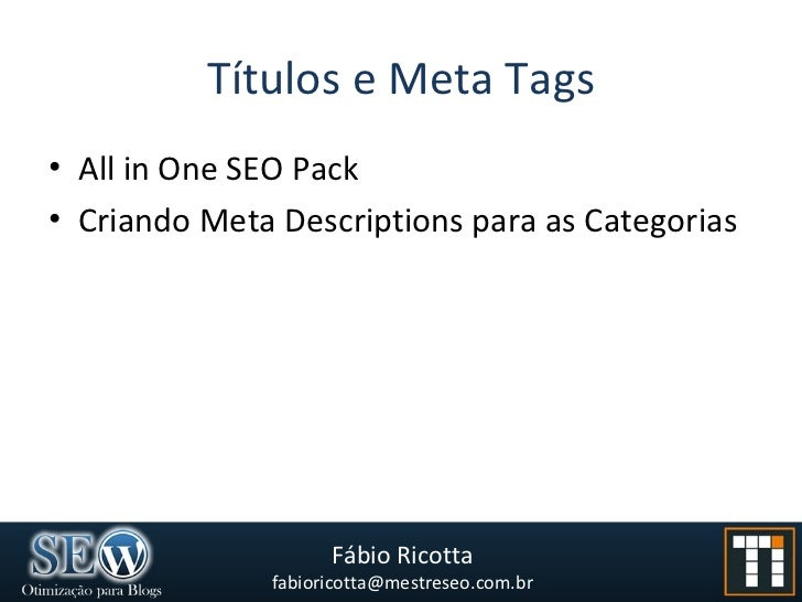 Títulos e Meta Tags <ul><li>All in One SEO Pack </li></ul><ul><li>Criando Meta Descriptions para as Categorias </li></ul>