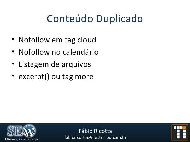 Conteúdo Duplicado <ul><li>Nofollow em tag cloud </li></ul><ul><li>Nofollow no calendário </li></ul><ul><li>Listagem de ar...