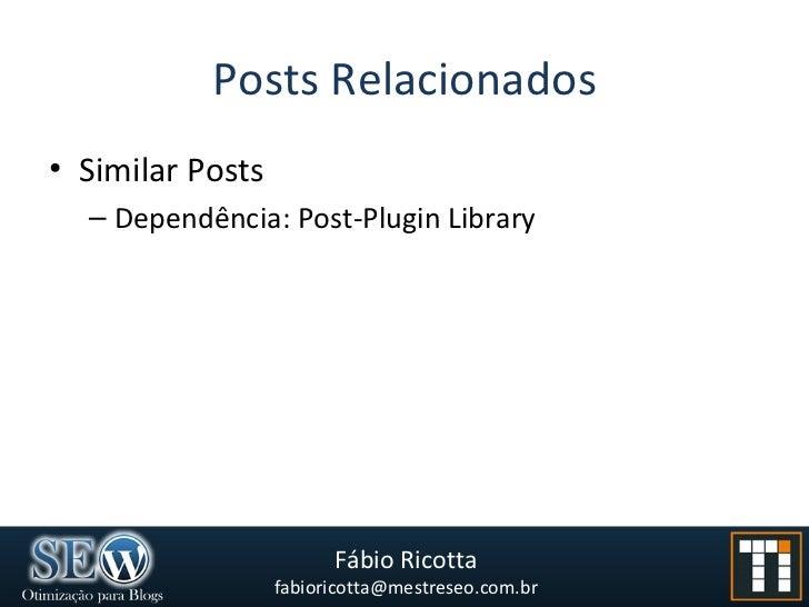 Posts Relacionados <ul><li>Similar Posts </li></ul><ul><ul><li>Dependência: Post-Plugin Library </li></ul></ul>